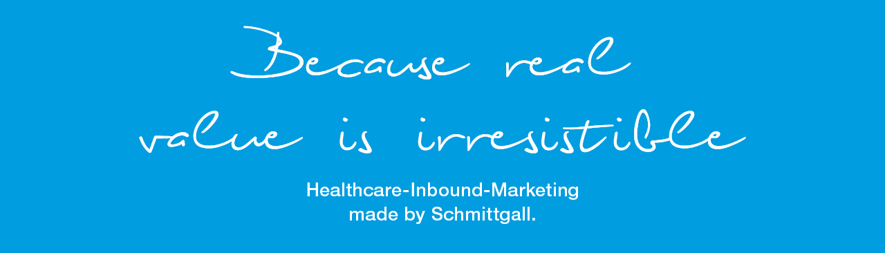 Because real value is irresistible. Healthcare-Inbound-Marketing made by Schmittgall.