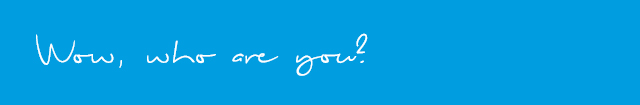 Wow, who are you? White lettering on blue background.