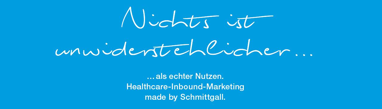 Nichts ist unwiderstehlicher als echter Nutzen. Healthcare-Inbound-Marketing made by Schmittgall.
